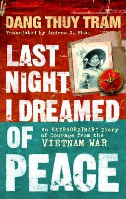 Könyv: Last Night I Dreamed of Peace - An extraordinary diary of courage from the Vietnam War